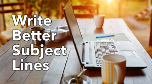 Top 10 Tips for Writing Email Subject Lines that Get Opened